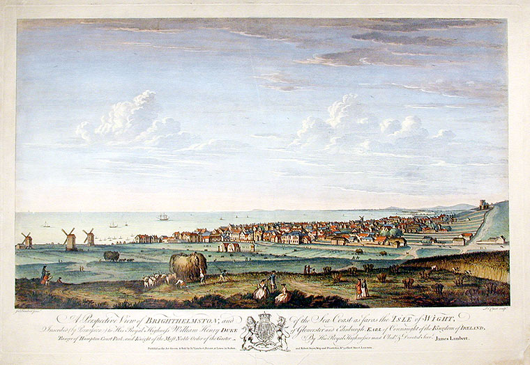 A Perspective View of Brighthelmston, and of the Sea Coast as far as the Isle of Wight, Inscribed (by Permission) to His Royal Highness William Henry Duke of Gloucester and Edinburgh, Earl of Connaught of the Kingdom of Ireland, Ranger of Hampton Court Park, and Knight of the Most Noble Order of the Garter. After James LAMBERT, 1725-c.1779.