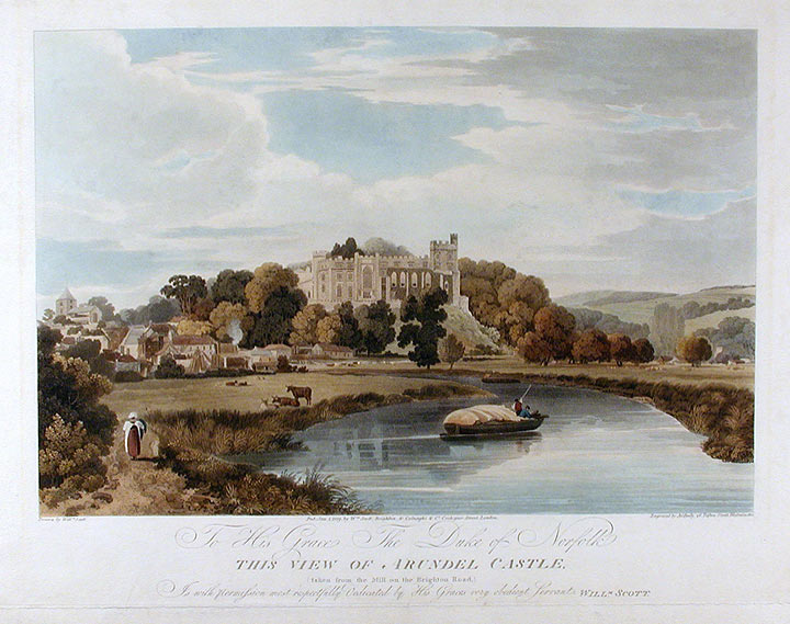 [Arundel Castle] To His Grace The Duke of Norfolk This View of Arundel Castle (taken from the Mill on the Brighton Road) Is with permission most respectfully Dedicated by His Graces very obedient Servant William Scott. John after William SCOTT BAILEY.