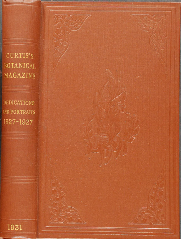 Curtis's Botanical Magazine dedications 1827-1927 portraits and biographical notes. William CURTIS, - Ernest NELMES, William CUTHBERTSON, compilers.