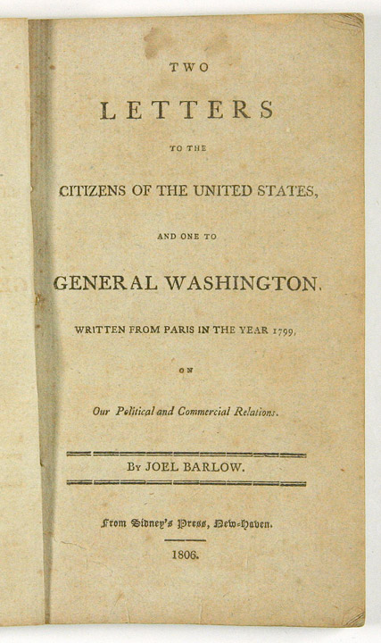 Two Letters to the Citizens of the United States, and One to General Washington Written From Paris In The Year 1799, On Our Political And Commercial Relations. Joel BARLOW.