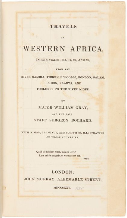 Travels in Western Africa, in the years 1818, 19, 20, and 21, from the River Gambia, through Woolli, Bondoo, Galam, Kasson, Kaarta, and Foolidoo, to the River Niger. Major William GRAY.