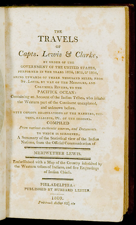 The Travels of Capts. Lewis & Clarke [sic], by order of the government of the United States, performed in the years 1804, 1805, & 1806, being upwards of three thousand miles, from St. Louis, by way of the Missouri, and Columbia Rivers, to the Pacific Ocean: containing an account of the indian tribes, who inhabit the western part of the continent unexplored, and unknown before. With copious delineations of the manners, customs, religion, &c. of the Indians. Compiled from various authentic sources, and documents. To which is subjoined, a summary of the statistical view of the Indian Nations, from the official communication of Meriwether Lewis. Meriwether LEWIS, pseudonym - Hubbard LESTER, William CLARK, publisher.