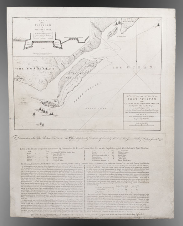 A Plan of the Attack of Fort Sulivan, near Charles Town in South Carolina. by a Squadron of His Majesty's Ships, on the 28th June 1776. with the Disposition of the King's Land Forces, and the Encampments and Entrenchments of the Rebels from the Drawings made on the Spot. William FADEN.