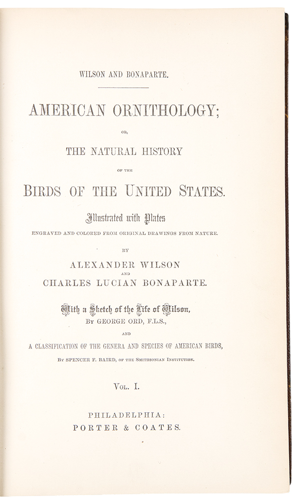 American Ornithology; or, the Natural History of the Birds of the United States ... With a sketch of the life of Wilson, by George Ord ... and a classification of the genera and species of American birds by Spencer F. Baird. Alexander WILSON, Charles Lucian BONAPARTE.