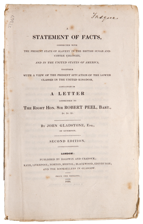 A Statement of Facts, connected with the present state of Slavery in the British sugar and coffee colonies, and in the United States of America ... contained in a letter addressed to the Right Hon. Sir Robert Peel ... Second Edition. Sir John GLADSTONE.