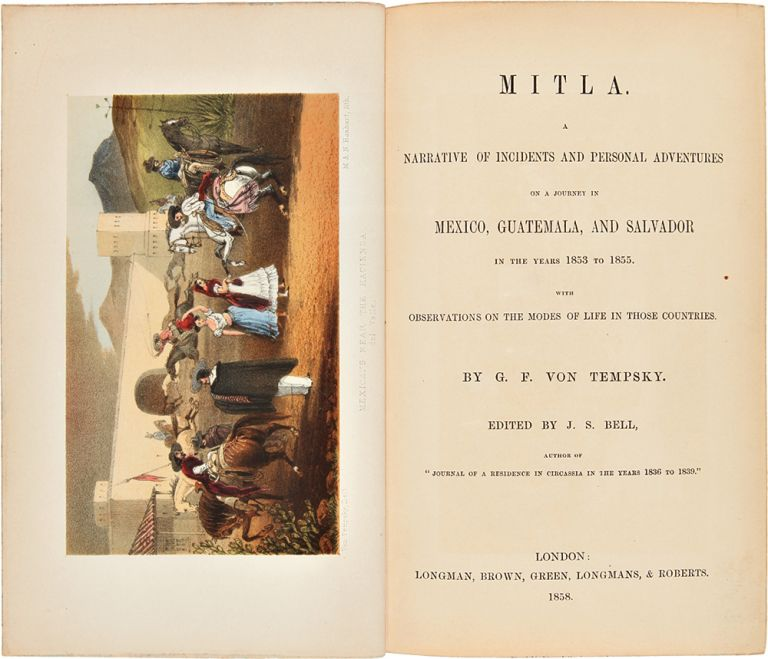Mitla. A Narrative of Incidents and Personal Adventures on a Journey in Mexico, Guatemala, and Salvador in the years 1853 to 1855. G. F. von TEMPSKY.