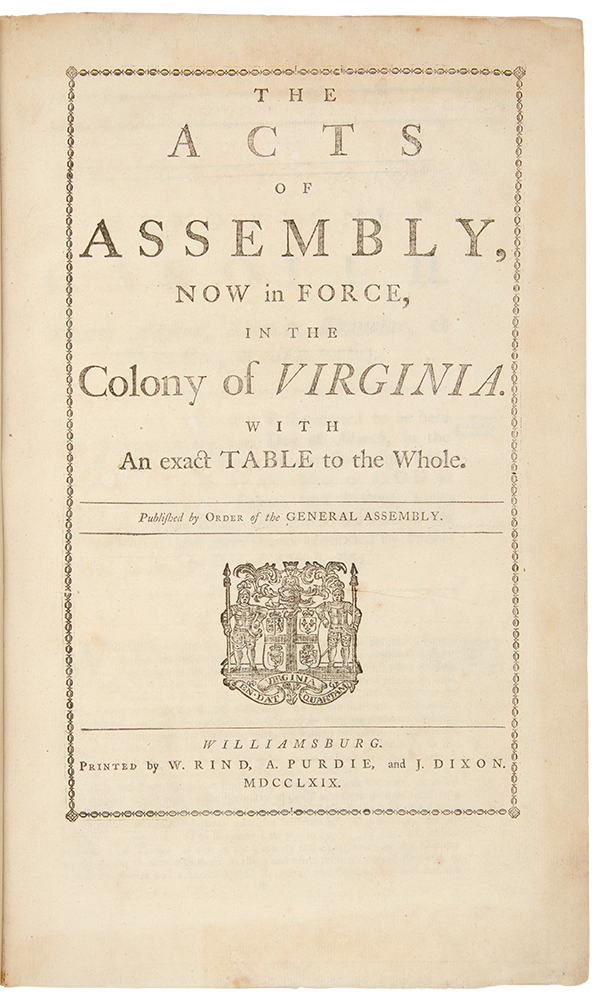 The Acts of Assembly, now in force, in the Colony of Virginia. With an exact table to the whole. Published by order of the General Assembly. General Assembly VIRGINIA.