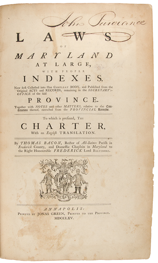 Laws of Maryland at large, with proper indexes. Now first collected into one compleat body, and published from the original acts and records, remaining in the secretary's-office of the said province. Together with notes and other matters, relative to the Constitution thereof, extracted from the provincial records. To which is prefixed, the Charter, with an English translation. compiler MARYLAND - Thomas BACON, c.