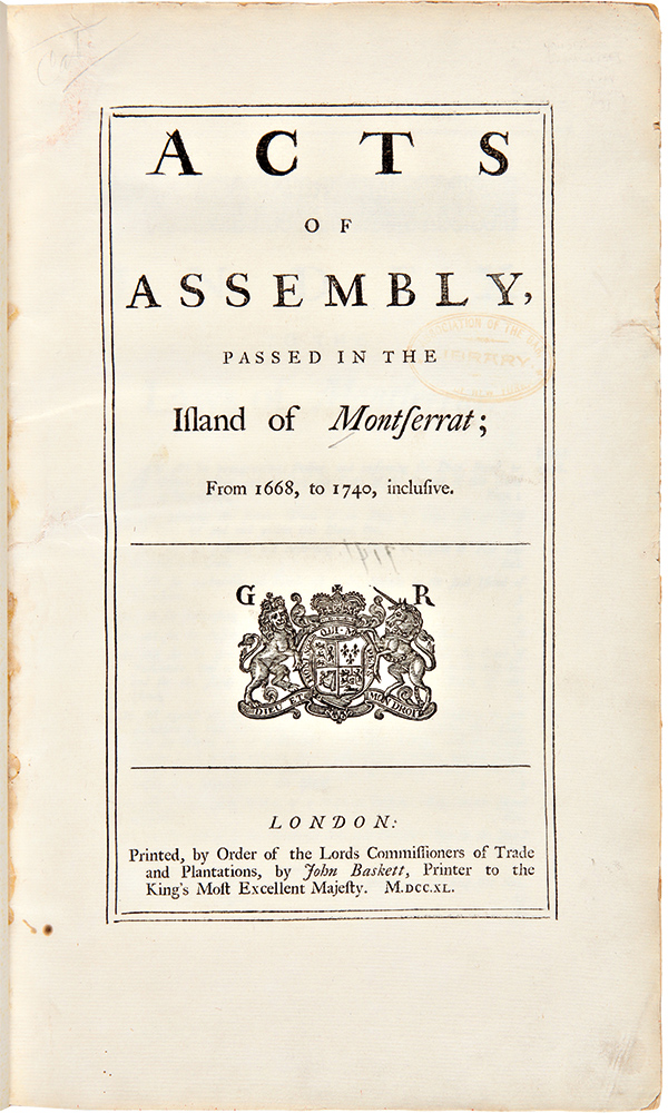 Acts of Assembly, Passed in the Island of Montserrat; from 1668, to 1740, Inclusive. [bound with]: Acts of Assembly, Passed in the Charibbee Leeward Islands, from 1690, to 1705. MONTSERRAT.