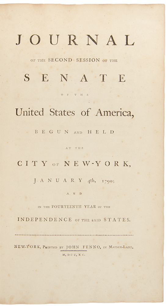 Journal of the Second Session of the Senate of the United States of America, begun and held at the City of New-York, January 4th, 1790. FIRST CONGRESS UNITED STATES.