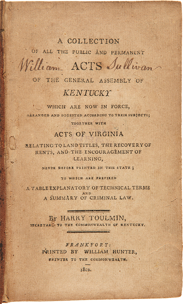 A Collection of All the Public and Permanent Acts of the General Assembly of Kentucky which are now in force, arranged and digested according to their subjects; Together with Acts of Virginia relating to Land Titles, the Recovery of Rents, and the Encouragement of Learning. Harry TOULMIN, compiler.