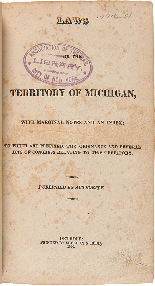 Laws of the Territory of Michigan, with Marginal Notes and an Index; to which are prefixed, the Ordinance and Several Acts of Congress relating to this Territory. MICHIGAN.
