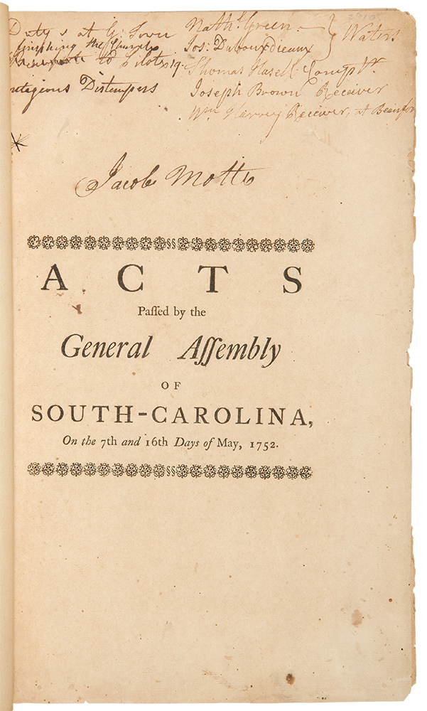 Acts Passed by the General Assembly of South-Carolina, at a sessions begun to be holden at Charles-town, on Thursday the Fourteenth day of November ... in the year of our Lord 1751. And from thence continued by divers adjournments to the 16th day of May, 1752. Colony SOUTH CAROLINA.