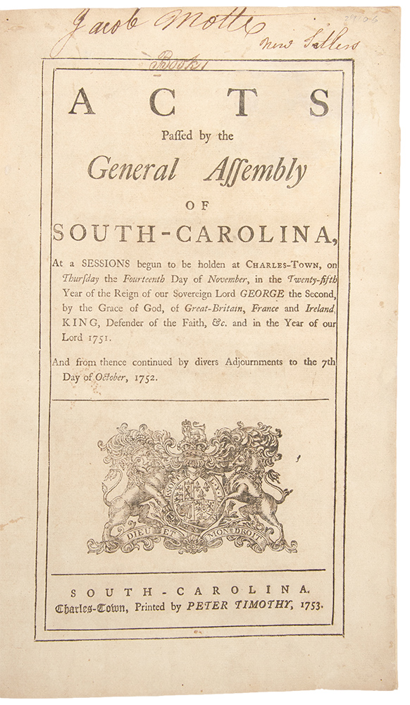 Acts Passed by the General Assembly of South-Carolina, at a sessions begun to be holden at Charles-town, on Thursday the fourteenth day of November...in the year of our Lord 1751. And from thence continued by divers adjournments to the 7th day of October, 1752. Colony SOUTH CAROLINA.