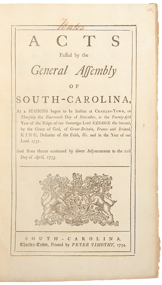 Acts Passed by the General Assembly of South-Carolina, at a sessions begun to be holden at Charles-town, on Thursday the fourteenth day of November ... in the year of our Lord 1751. And from thence continued by divers adjournments to the 21st day of April, 1753. Colony SOUTH CAROLINA.