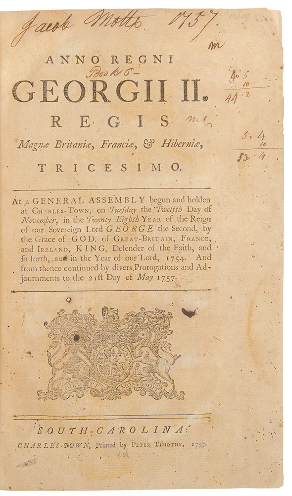 Anno Regni Georgii II. Regis Magnae Britaniae, Franciae, & Hiberniae, Tricesimo. At a General Assembly Begun and Holden at Charles-Town, on Tuesday the Twelfth Day of November ... in the Year of Our Lord, 1754. And from thence Continued by Divers Prorogations and Adjournments to the 21st Day of May 1757. Colony SOUTH CAROLINA.