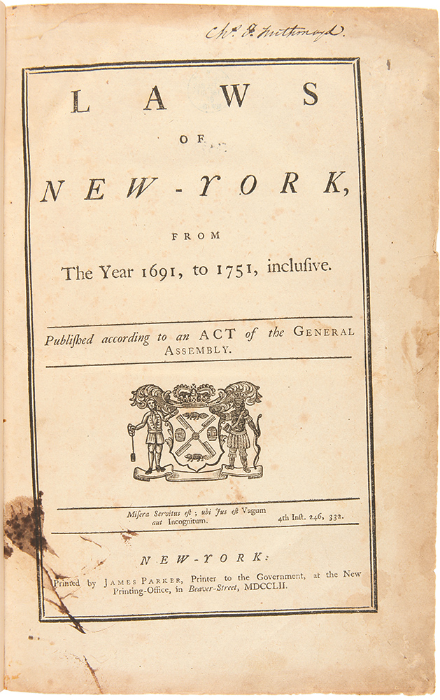 Laws of New-York, from the Year 1691, to 1751, Inclusive, Published According to an Act of the General Assembly. NEW YORK LAWS.