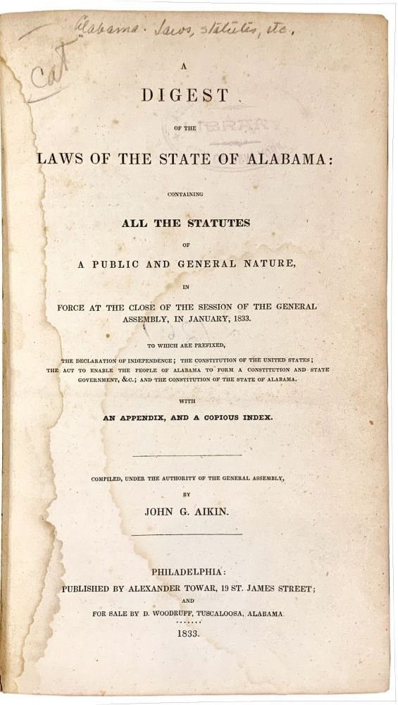 A Digest of the Laws of the State of Alabama: Containing All the Statutes of a Public and General Nature, in Force at the Close of the Session of the General Assembly, in January, 1833. ALABAMA LAWS, John G. AIKIN.