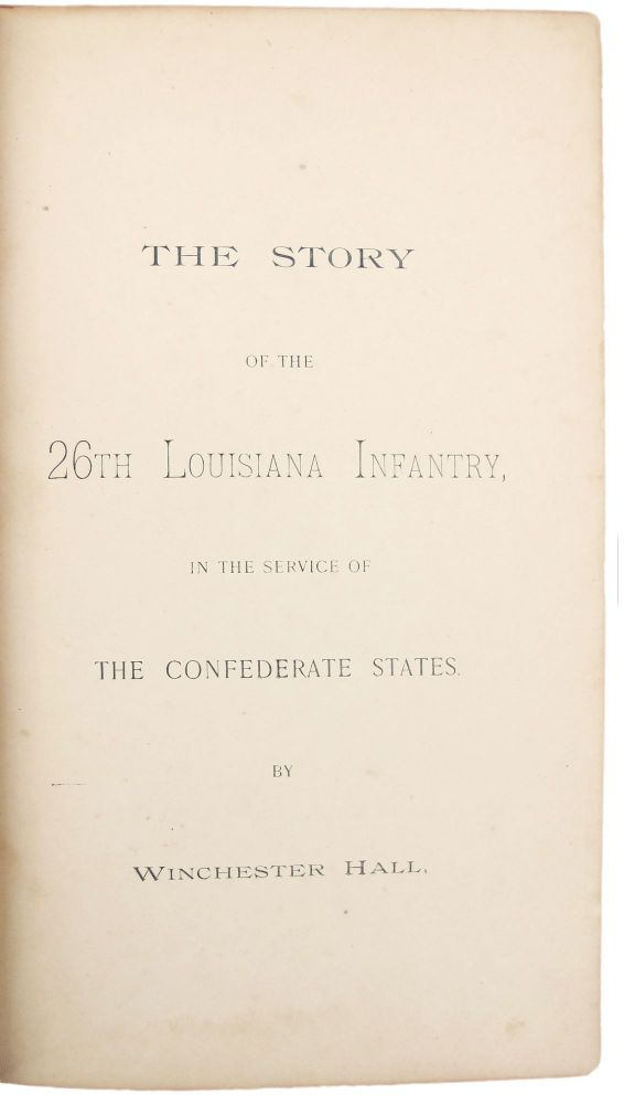 The Story of the 26th Louisiana Infantry, in the Service of the Confederate States. LOUISIANA REGIMENTAL, Winchester HALL.