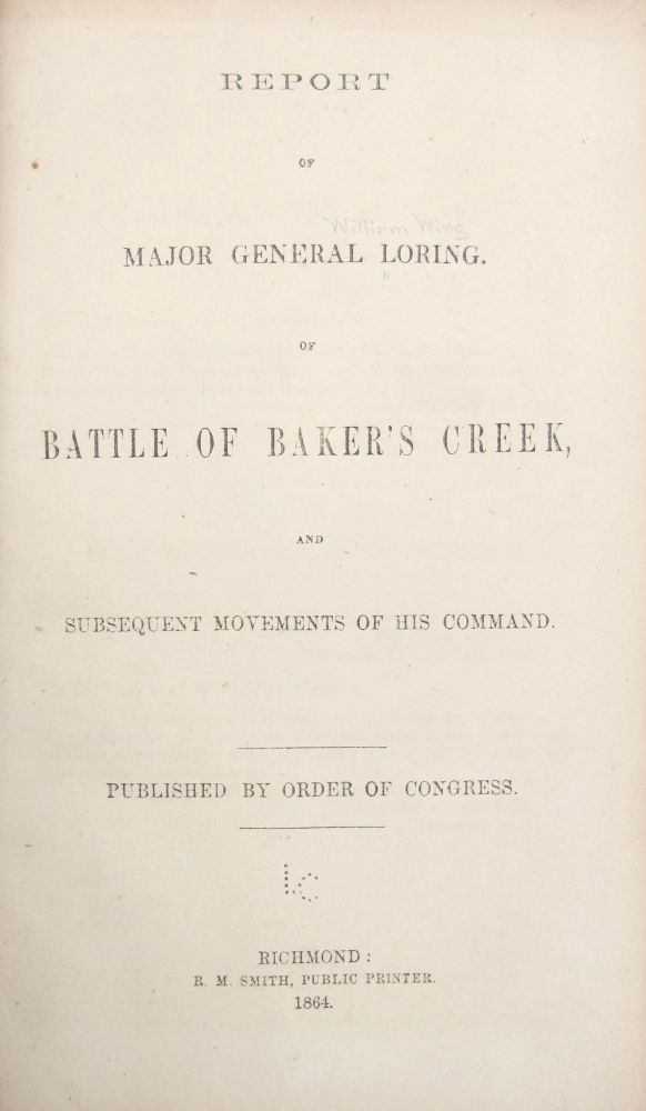 Report of Major General Loring, of Battle of Baker's Creek, and Subsequent Movements of His Command. Published by Order of Congress. CONFEDERATE IMPRINT, William Wing LORING.