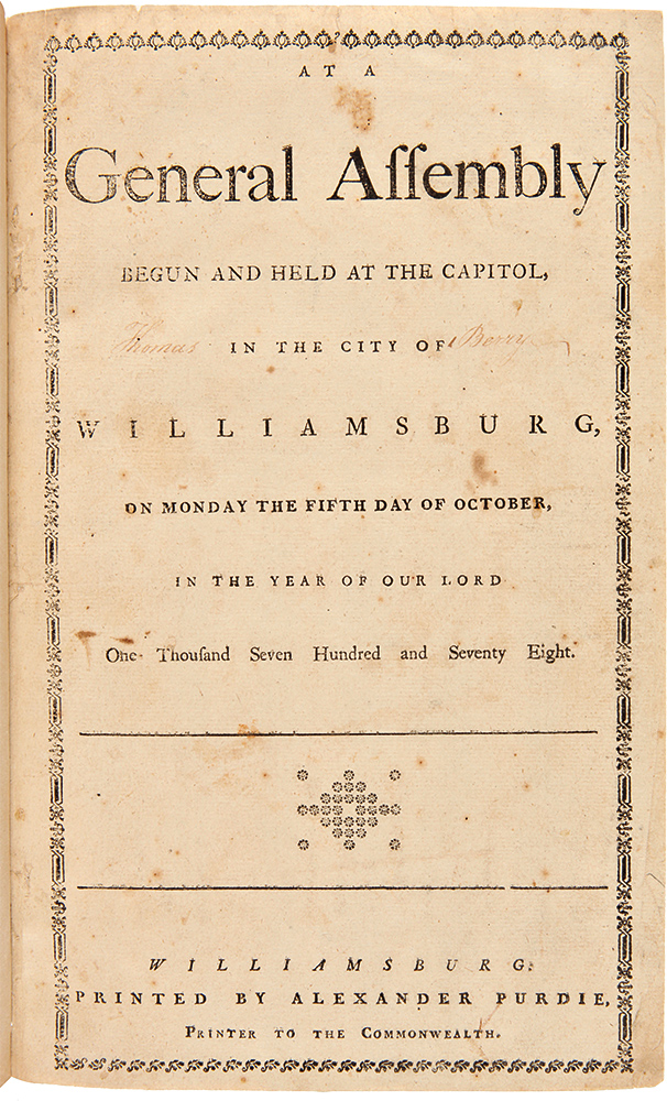 At a General Assembly, Begun and Held at the Capitol, in the City of Williamsburg, on Monday the Fifth day of October, in the Year of Our Lord One Thousand Seven Hundred and Seventy Eight.yhh. VIRGINIA LAWS, AMERICAN REVOLUTION.