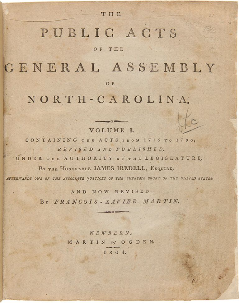 The Public Acts of the General Assembly of North Carolina. NORTH CAROLINA LAWS, James IREDELL, Francois-Xavier MARTIN.