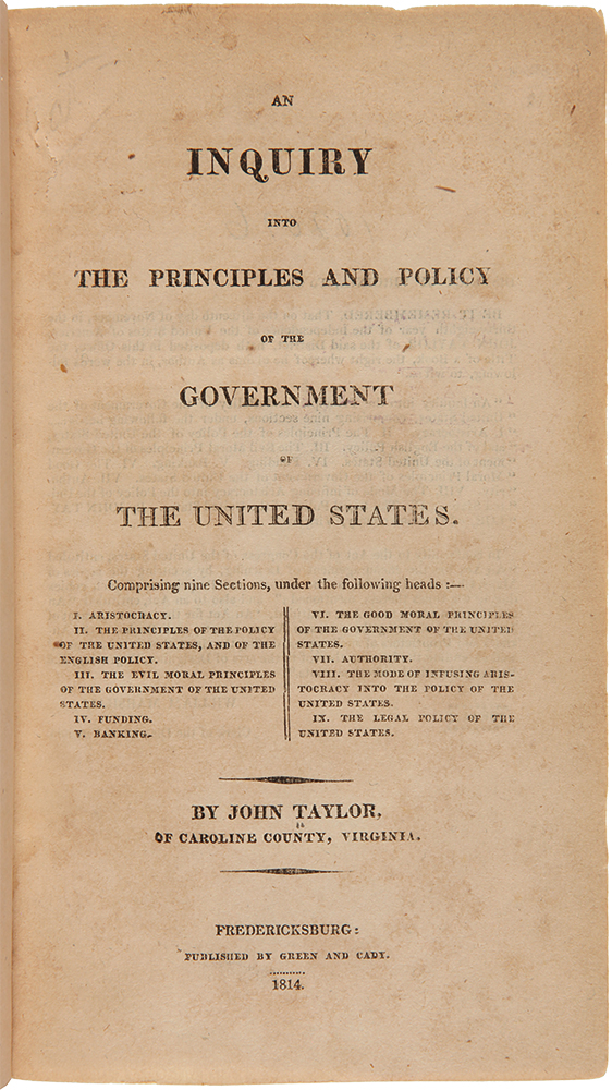 An Inquiry into the Principles and Policy of the Government of the United States. John TAYLOR, of Caroline.