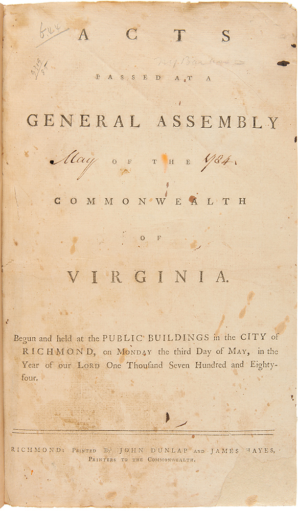Acts Passed at a General Assembly of the Commonwealth of Virginia. Begun and Held at the Public Buildings in the City of Richmond, on Monday, the Third day of May, in the Year of Our Lord One Thousand Seven Hundred and Eighty-Four. (Authorizing Washington to start companies, and more) [bound with]: Acts Passed at a General Assembly of the Commonwealth of Virginia; Begun and Held at the Public Buildings in the City of Richmond, on Monday the Eighteenth day of October, in the Year of Our Lord, One Thousand Seven Hundred and Eighty-Four. [bound with]: In the House of Delegates, Thursday the 30th of December 1784. VIRGINIA LAWS.