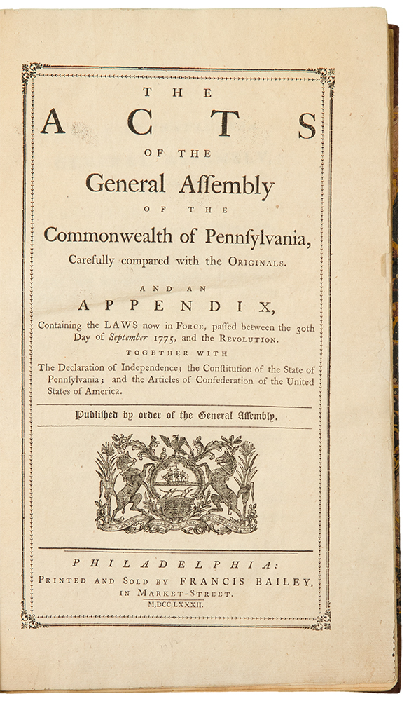 The Acts of the General Assembly of the Commonwealth of Pennsylvania ... and an Appendix, Containing the Laws now in Force, passed between the 30th day of September 1775, and the Revolution. General Assembly PENNSYLVANIA.