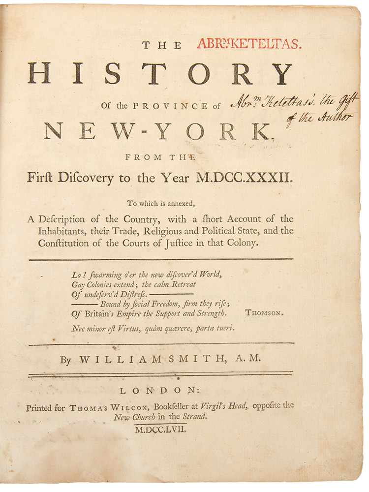 The History of the Province of New-York, from the First Discovery to the Year M.DCC.XXXII. to which is annexed, A Description of the Country, with a Short Account of the Inhabitants, Their Trade, Religious and Political State, and the Constitution of the Courts of Justice in that Colony. William SMITH.