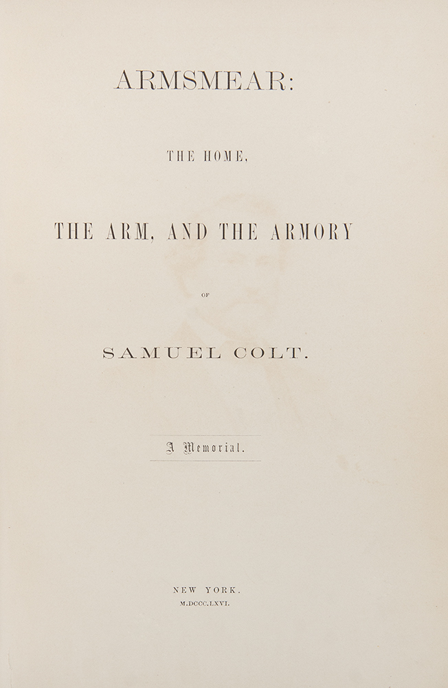 Armsmear: The Home, the Arm, and the Armory of Samuel Colt. A Memorial. Samuel COLT, - Henry BARNARD.