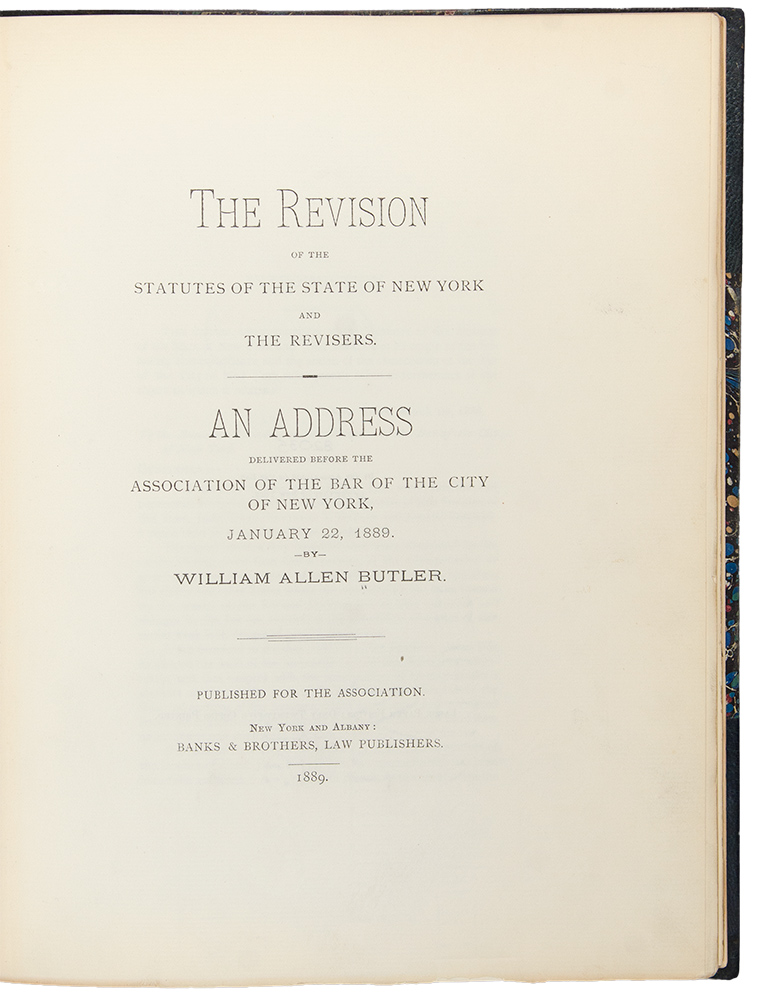 The Revision of the Statutes of the State of New York and the Revisers ... An Address before the Association of the Bar of the City of New York, January 22, 1889. By William Allen Butler. NEW YORK - William Allen BUTLER.