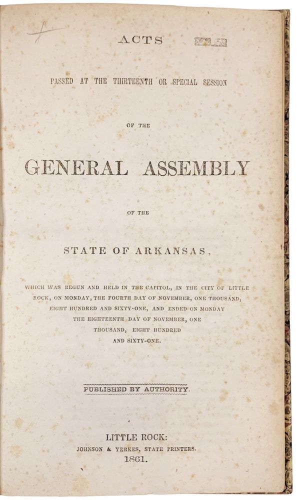 Acts Passed at the Thirteenth or Special Session of the General Assembly of the State of Arkansas, which was begun and held in the Capitol, in the City of Little Rock, on Monday, the Fourth Day of November, One Thousand, Eight Hundred and Sixty-One, and Ended on Monday the Eighteenth Day of November, One Thousand, Eight Hundred and Sixty-One. ARKANSAS.