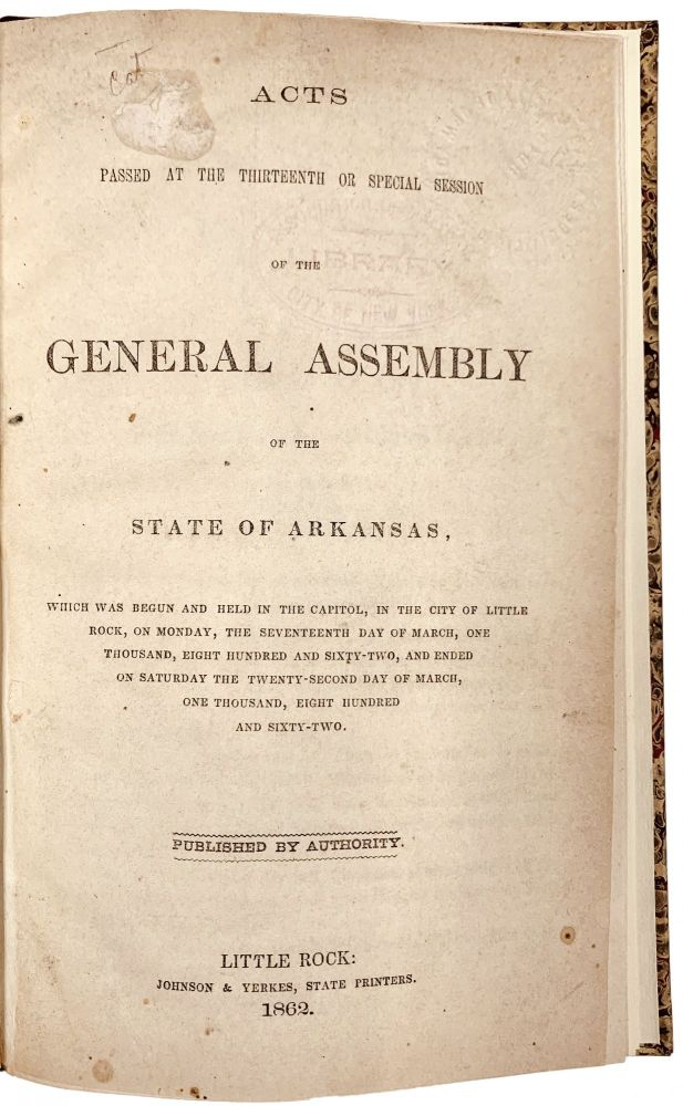 Acts Passed at the Thirteenth or Special Session of the General Assembly of the State of Arkansas, which was begun and held in the Capitol, in the City of Little Rock, on Monday, the Seventeenth Day of March, One Thousand, Eight Hundred and Sixty-Two, and Ended on Saturday the Twenty-Second Day of March, One Thousand, Eight Hundred and Sixty-Two. ARKANSAS.
