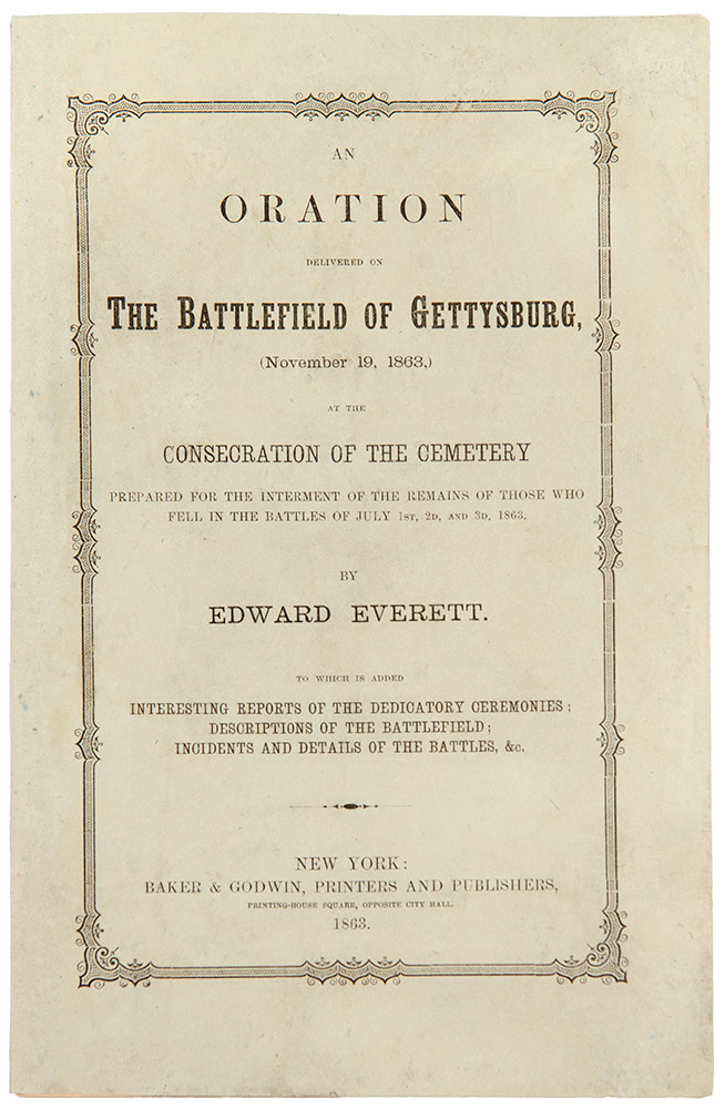 An Oration delivered on the Battlefield of Gettysburg, (November 19, 1863,) at the Consecration of the Cemetery Prepared for the Internment of the Remains of those who fell in Battles of July 1st, 2d, and 3d, 1863. Abraham LINCOLN, Edward EVERETT.