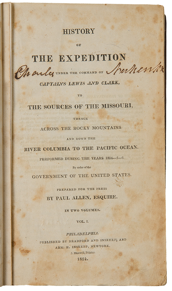 History of the Expedition Under the Command of Captains Lewis and Clark, to the Sources of the Missouri, Thence Across the Rocky Mountains and Down the River Columbia to the Pacific Ocean. Performed During the Years 1804-5-6. Meriwether LEWIS, William CLARK.