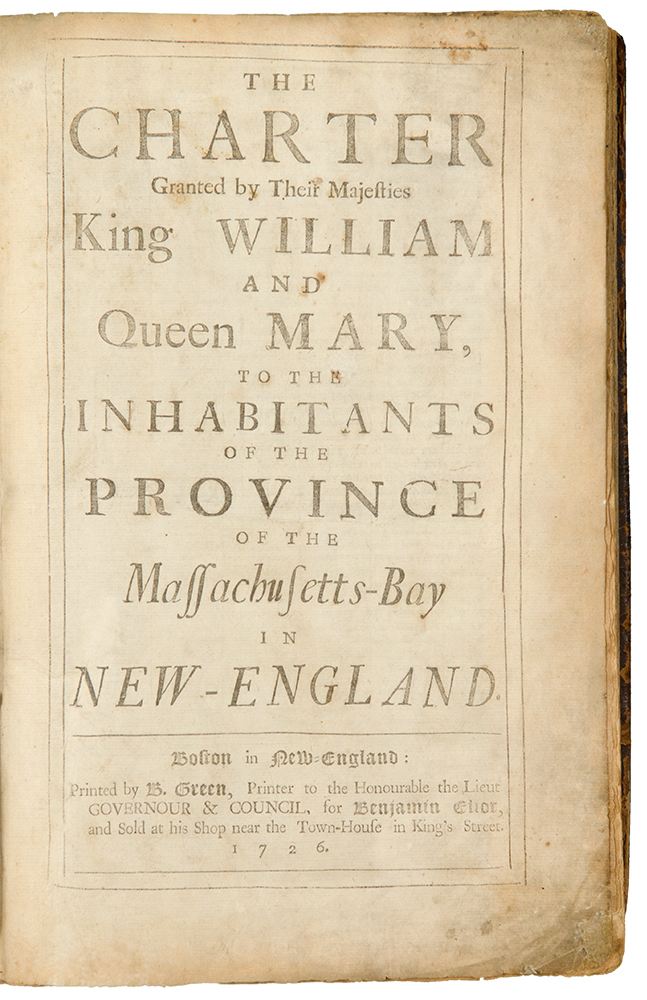 The Charter Granted by Their Majesties King William and Queen Mary, to the Inhabitants of the Province of the Massachusetts-Bay in New England ... [bound with:] Acts and Laws, of His Majesty's Province of the Massachusett's-Bay in New-England ... [And bound with a session law continuation to November 23, 1727]. Colony MASSACHUSETTS BAY.
