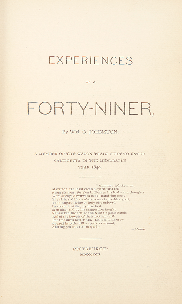 Experiences of a Forty-Niner...A Member of the Wagon Train First to Enter California in the Memorable Year 1849. William. G. JOHNSTON.