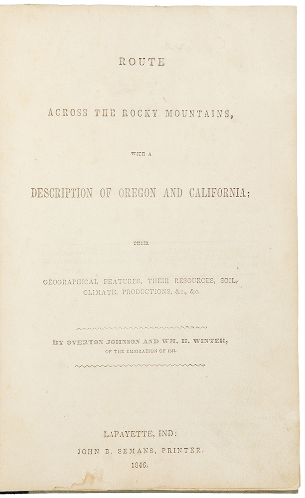Route Across the Rocky Mountains, with a description of Oregon and California: their geographical features, their resources, soil, climate, productions. Overton JOHNSON, William H. WINTER.