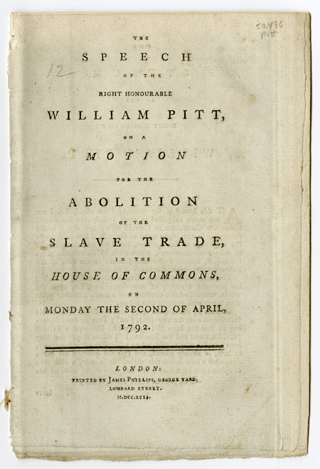 The Speech of the Right Honourable William Pitt, on a Motion for the Abolition of the Slave Trade, in the House of Commons on Monday the Second of April. William PITT.