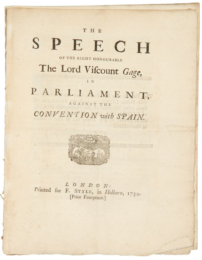 The speech of the Right Honourable the Lord Viscount Gage, in Parliament, against the convention with Spain. Thomas GAGE.