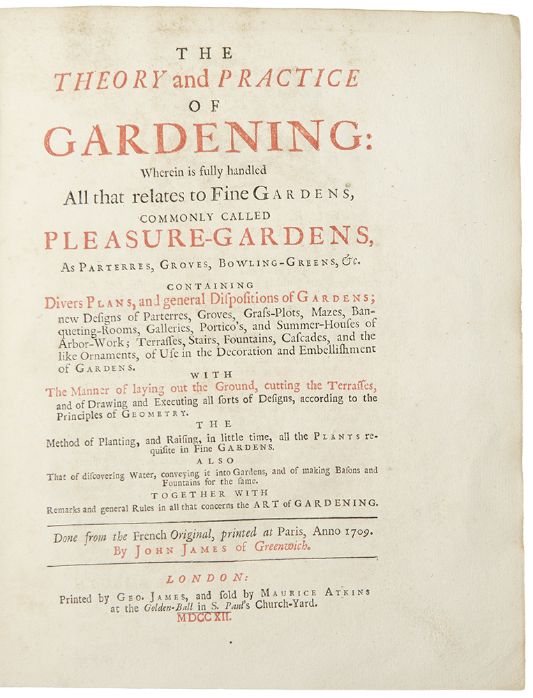 The Theory and Practice of Gardening: wherein is fully handled all that relates to fine gardens commonly called pleasure-gardens, as parterres, groves, bowling-greens, &c. ... Done from the French original ... By John James. Antoine Joseph DEZALLIER D'ARGENVILLE, -- John JAMES, d.1746.