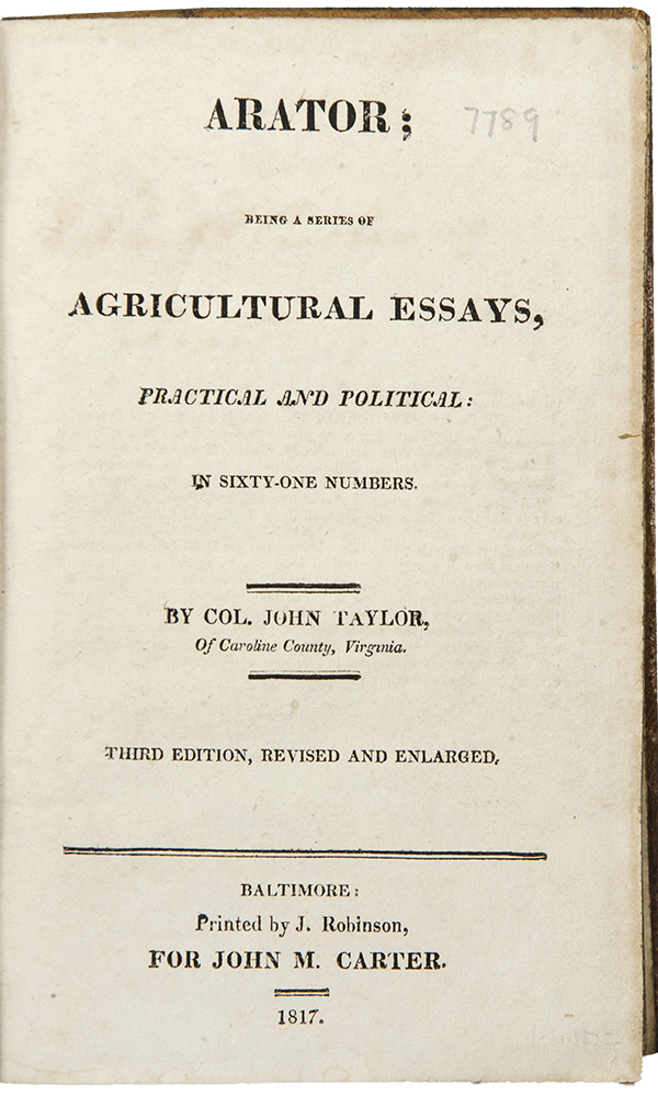 Arator; Being a Series of Agricultural Essays, Practical and Political ... Third Edition, Revised and Enlarged. John TAYLOR.