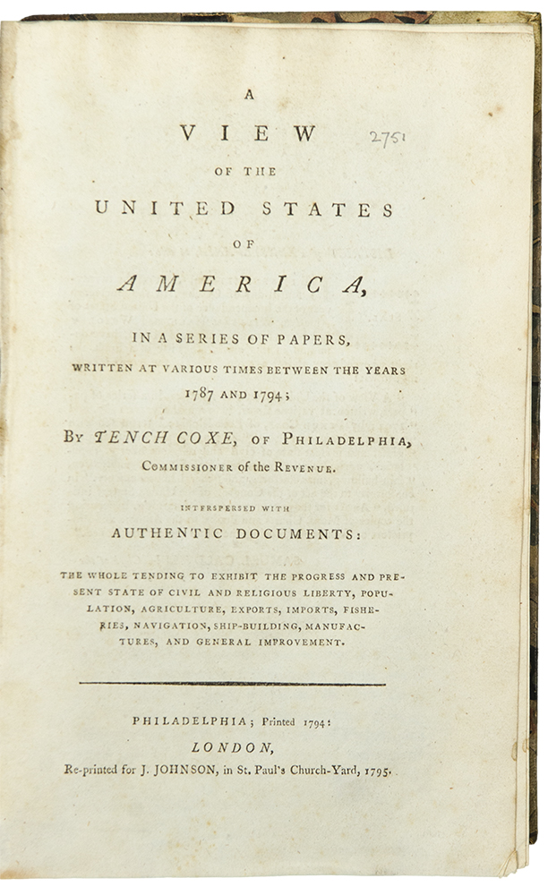A View of the United States of America, in a series of papers...interspersed with authentic documents: the whole tending to exhibit the progress and present state of civil and religious liberty, population, agriculture, exports, imports, fisheries, navigation, ship-building, manufactures, and general improvement. Tench COXE.
