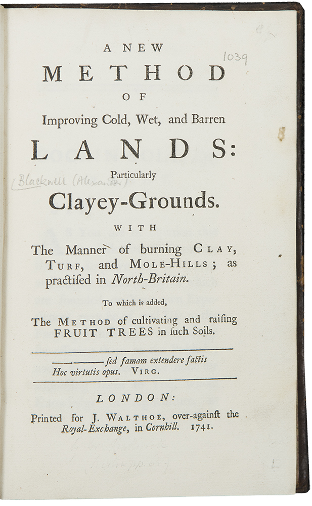 A new method of improving cold, wet, and barren lands: Particularly Clayey-Grounds. With The Manner of burning Clay, Turf, and Mole-Hills; as practised in North-Britain. To which is added, The Method of cultivating and raising Fruit Trees in such Soils. Alexander BLACKWELL, c.