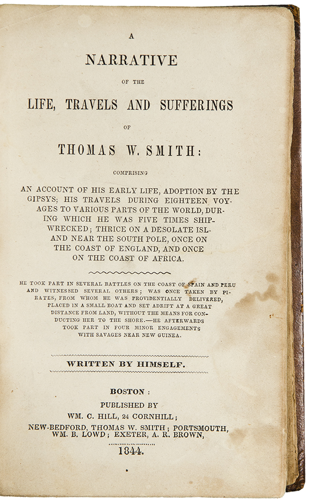 A Narrative of the Life, Travels and Sufferings of Thomas W. Smith: comprising an account of his early life, adoption by the gipsys [sic]; his travels during eighteen voyages to various parts of the world, during which he was five times shipwrecked; thrice on a desolate island near the South Pole, once on the coast of England, and once on the coast of Africa. Thomas SMITH.
