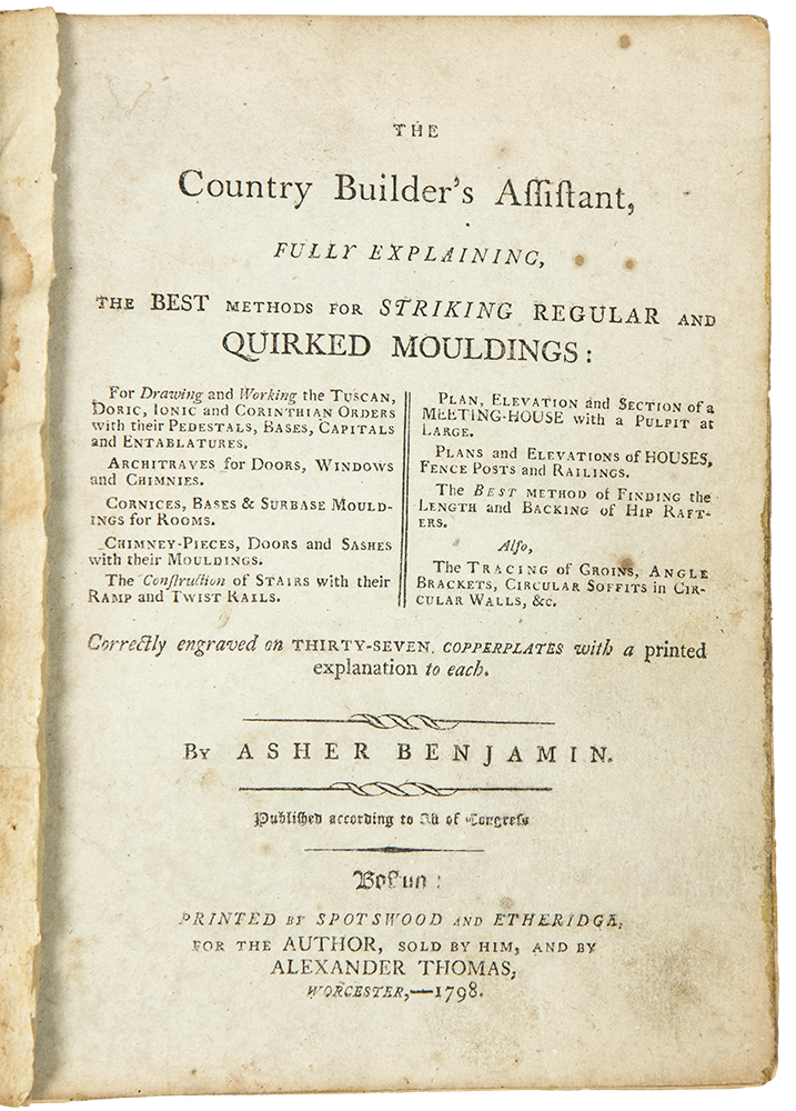 The Country Builder's Assistant, fully explaining, the best methods for striking regular and quirked mouldings: ... Correctly engraved on thirty-seven copperplates with a printed explanation to each. Asher BENJAMIN.