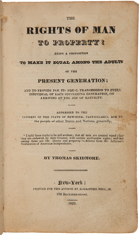 The Rights of Man to Property! Being a Proposition to Make It Equal Among the Adults of the Present Generation. Thomas SKIDMORE.