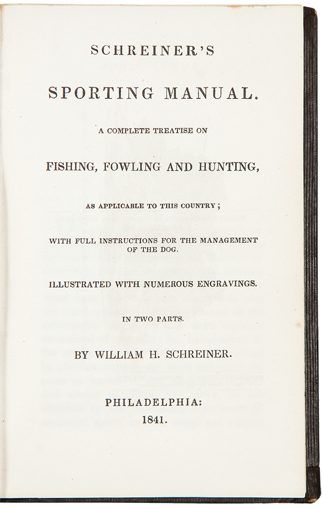 Schreiner's Sporting Manual. A Complete Treatise of Fishing, Fowling and Hunting as Applicable to this Country; with Full Instructions for the Management of the Dog. William H. SCHREINER.