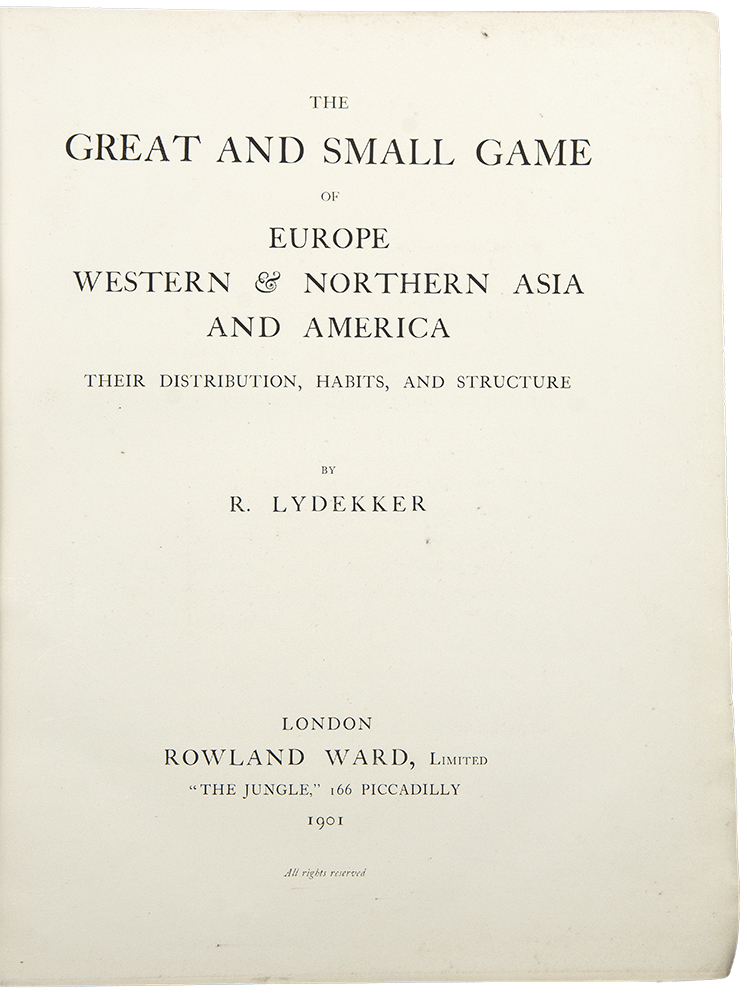 The Great and Small Game of Europe Western & Northern Asia and America. Their Distribution, Habits and Structure. Richard LYDEKKER.